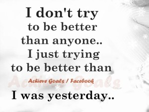 i dont try to be better than anyone